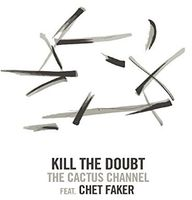 The Cactus Channel - Kill The Doubt (Feat. Chet Faker) [Vinyl Single]