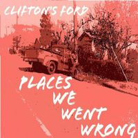Clifton's Ford - Places We We Wrong