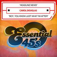 Carol Douglas - Headline News / Boy, You Know Just What I'm After