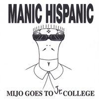 Manic Hispanic - Mijo Goes to JR College