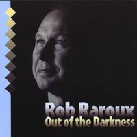 Rob Raroux - Out Of The Darkness