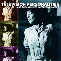 Television Personalities - And They All Lived Happily Ever After