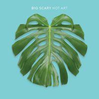 Big Scary - Not Art