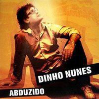 Dinho Nunes - Abduzido