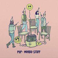 Pup - Morbid Stuff [Import]