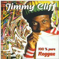 Jimmy Cliff - 100% Pure Reggae