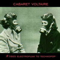 Cabaret Voltaire - #7885 (Electropunk to Technopop 1978-1985)