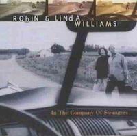 Robin & Linda Williams - In the Company of Strangers
