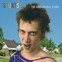 Richard Hell - Spurts: The Richard Hell Story [Remastered]