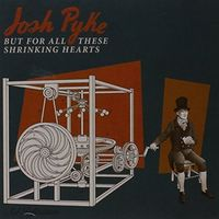 Josh Pyke - But for All These Shrinking Hearts