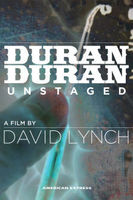 Duran Duran - American Express Unstaged : A Film By David Lynch