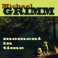 Michael Grimm - Moment in Time