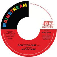 Alice Clark - Don't You Care / Never Did I Stop Loving You
