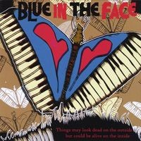 Blue In The Face - Things May Look Dead on the Outside But Could Be