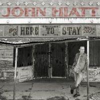John Hiatt - Here To Stay-Best Of 2000-2012