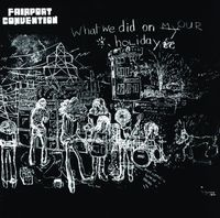 Fairport Convention - What We Did On Our Saturday (Uk)