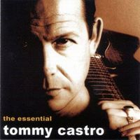 Tommy Castro - The Essential Tommy Castro