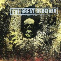 Great Deceiver - Life Is Wasted on the Living