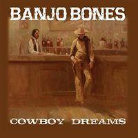 Banjo Bones - Cowboy Dreams