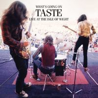 Taste - What's Going On: Taste Live At The Isle Of Wight 1970