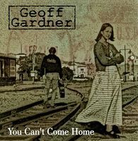 Geoff Gardner - You Can't Come Home