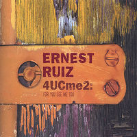 Ernest Ruiz - 4Ucme2: For You See Me Too