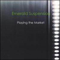 Emerald Suspension - Playing the Market