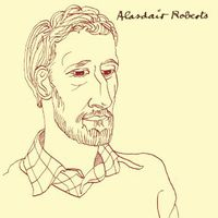Alasdair Roberts - Alasdair Roberts
