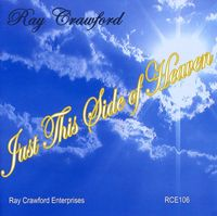 Ray Crawford - Just This Side of Heaven
