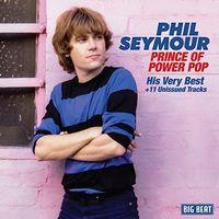 Phil Seymour - Prince Of Power Pop: His Very Best (Uk)