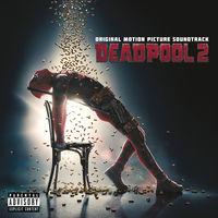 Deadpool [Movie] - Deadpool 2 [Soundtrack]