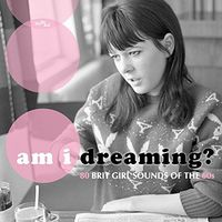 Am I Dreaming 80 Brit Girl Sounds Of The 60s - Am I Dreaming: 80 Brit Girl Sounds Of The 60s (Uk)