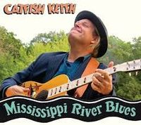Catfish Keith - Mississippi River Blues