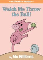 Mo Willems - Watch Me Throw The Ball! (An Elephant and Piggie Book)