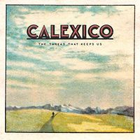 Calexico - The Thread That Keeps Us [Import]