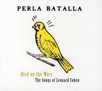 Perla Batalla - Bird On The Wire/The Songs Of