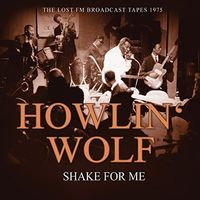 Howlin Wolf - Shake For Me: Radio Broadcast 1975 (Can)