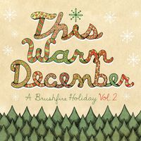 This Warm December, A Brushfire Holiday - This Warm December, A Brushfire Holiday Vol. 2
