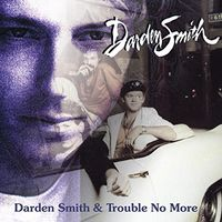 Darden Smith - Darden Smith / Trouble No More