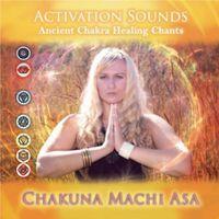 Chakuna Machi Asa - Activation Sounds-Ancient Chakra Healing Chants