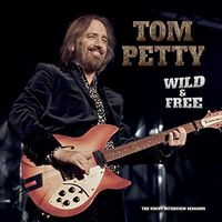 Tom Petty - Wild And Free: Uncut Interview Sessions