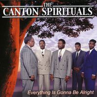 Canton Spirituals - Everything Is Gonna Be Alright