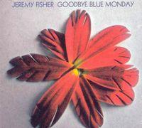 Jeremy Fisher - Goodbye Blue Monday [Import]
