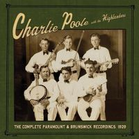 Charlie Poole With The Highlanders - Complete Paramount & Brunswick Recordings 1929