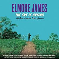 Elmore James - Sky Is Crying: All Time Original Classics (Rmst)