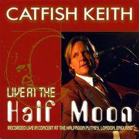 Catfish Keith - Live at the Half Moon