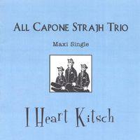 All Capone Strajh Trio - I Heart Kitsch Maxi Single