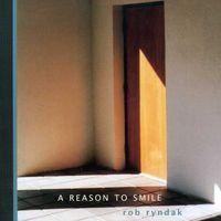Rob Ryndak - Reason To Smile