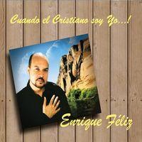 Enrique Feliz - Cuando El Cristiano Soy Yo!