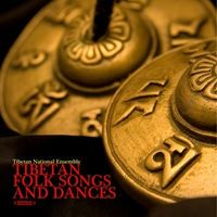 Tibetan National Ensemble - Tibetan Folk Songs and Dances